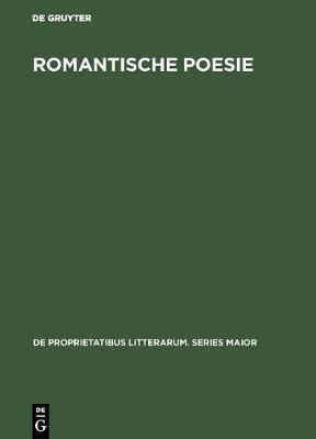 Romantische Poesie: Begriff Und Bedeutung Bei Friedrich Schlegel - de Proprietatibus Litterarum. Series Maior 5 (Hardback)