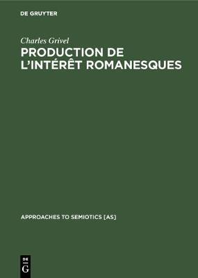 Production de l'int r t romanesques - Approaches to Semiotics [As] 34 (Hardback)