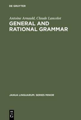 General and Rational Grammar - Janua Linguarum. Series Minor 208 (Hardback)