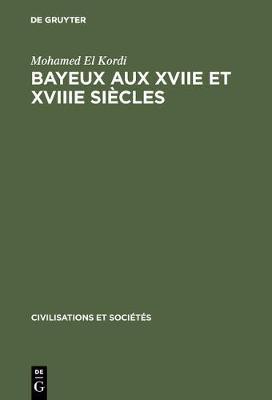 Bayeux Aux Xviie Et Xviiie Siecles (Hardback)
