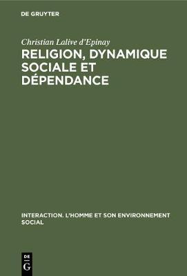 Religion, dynamique sociale et d pendance - Interaction. L'Homme Et Son Environnement Social 4 (Hardback)
