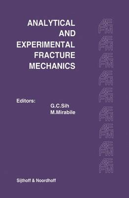 Proceedings of an international conference on Analytical and Experimental Fracture Mechanics: Held at the Hotel Midas Palace Rome, Italy June 23-27, 1980 (Hardback)