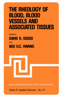 The Rheology of Blood, Blood Vessels and Associated Tissues: The Rheology of Blood, Blood Vessels and Associated Tissues No. 41: Vessels and Associated Tissues - NATO Science Series E: v. 41 (Hardback)