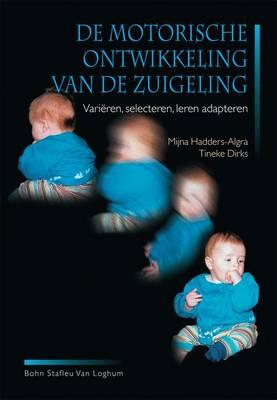 de Motorische Ontwikkeling Van de Zuigeling: Varieren, Selecteren, Leren Adopteren (Paperback)