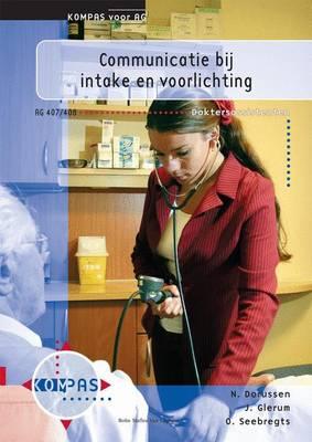 Communicatie Bij Intake En Voorlichting: Deelkwalificatie AG 407 En 408 (Paperback)
