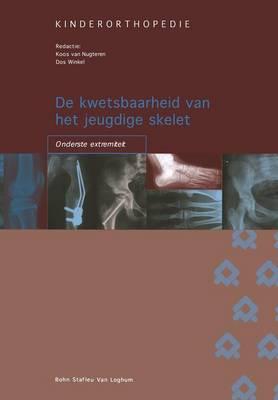 de Kwetsbaarheid Van Het Jeugdige Skelet: Onderste Extremiteit - Orthopedische Casuistiek (Paperback)