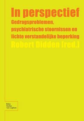 In Perspectief: Gedragsproblemen, Psychiatrische Stoornissen En Lichte Verstandelijke Beperking (Paperback)
