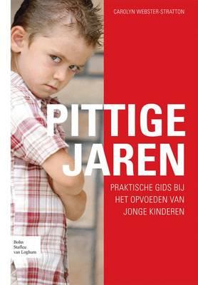 Pittige Jaren: Praktische Gids Bij Het Opvoeden Van Jonge Kinderen (Paperback)
