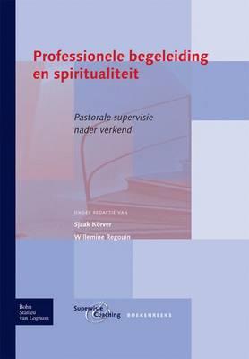 Professionele Begeleiding En Spiritualiteit: Pastorale Supervisie Nader Verkend (Paperback)
