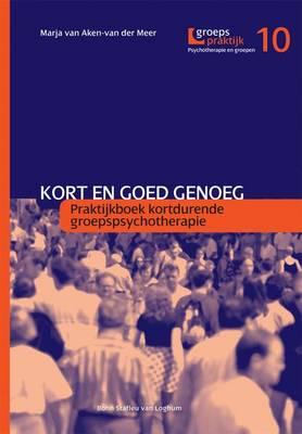 Kort En Goed Genoeg: Praktijkboek Kortedurende Groepspsychotherapie (Paperback)