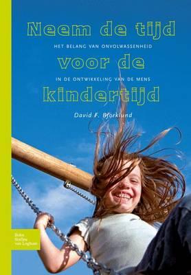 Neem de Tijd Voor de Kindertijd: Het Belang Van Onvolwassenheid in de Ontwikkeling Van de Mens (Paperback)