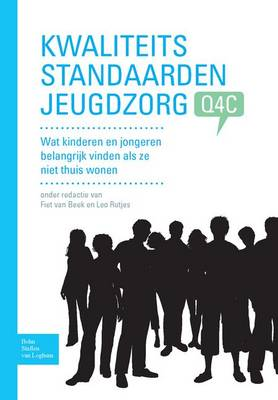 Kwaliteitsstandaarden Jeugdzorg Q4c: Wat Kinderen En Jongeren Belangrijk Vinden ALS Ze Niet Thuis Wonen. (Paperback)