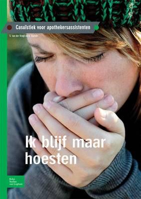 Ik Blijf Maar Hoesten: Casuistiek Voor Apothekersassistenten (Paperback)