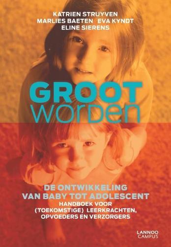 Groot Worden: de Ontwikkeling Van Baby Tot Adolescent (Paperback)