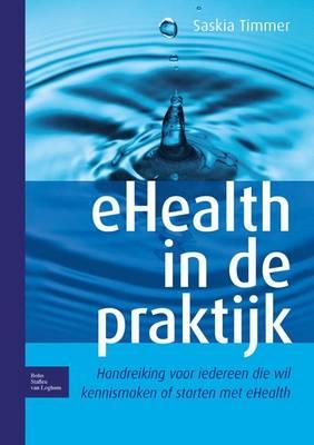 Ehealth in de Praktijk: Handreiking Voor Iedereen Die Wil Kennismaken of Starten Met Ehealth (Paperback)