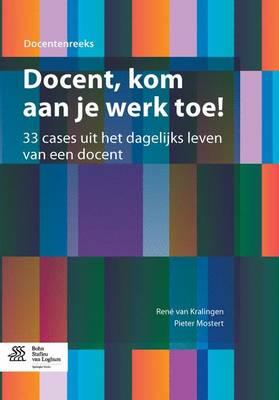 Docent, Kom Aan Je Werk Toe!: 33 Cases Uit Het Dagelijks Leven Van Een Docent (Paperback)