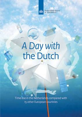 A Day with the Dutch: Time Use in the Netherlands Compared with 15 Other European Countries - Netherlands Institute for Social Research (Paperback)