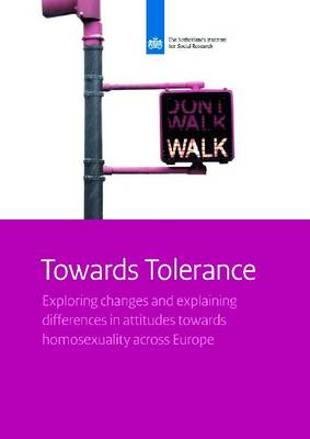Towards Tolerance: Exploring Changes and Explaining Differences in Attitudes Towards Homosexuality Across Europe - Netherlands Institute for Social Research (Paperback)