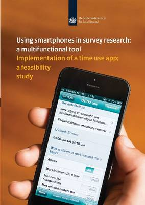 Using Smartphones in Survey Research: A Multifunctional Tool: Implementation of a Time Use App: A Feasibility Study - Netherlands Institute for Social Research (Paperback)