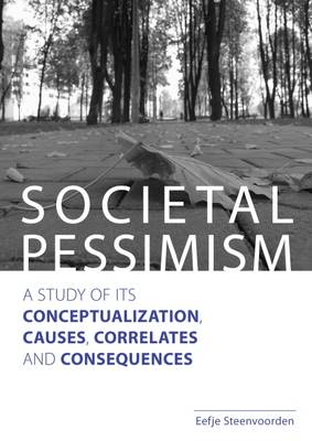Societal Pessimism: A Study of its Conceptualization, Causes, Correlates and Consequences - Netherlands Institute for Social Research (Paperback)