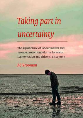 Taking Part in Uncertainty: The Significance of Labour Market and Income Protection Reforms for Social Segmentation and Citizens Discontent - Netherlands Institute for Social Research (Paperback)