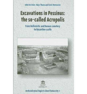 Excavations in Pessinus: The So-Called Acropolis: From Hellenistic and Roman Cemetery to Byzantine Castle - Archaeological Reports Ghent University (Hardback)