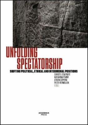 Unfolding Spectatorship: Shifting Political, Ethical and Intermedial Positions (Paperback)
