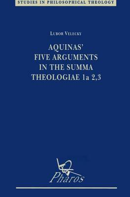 Aquinas' Five Arguments in the Summa Theologiae, 1a, 2, 3 - Studies in Philosophical Theology v.9 (Paperback)