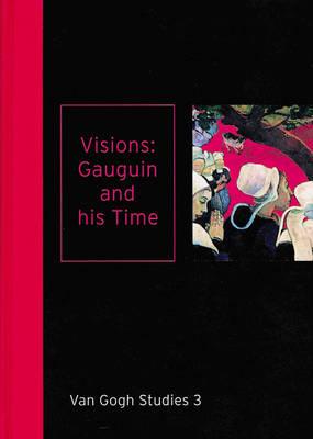 Visions: Gauguin and His Time Van Gogh Studies 3 (Hardback)