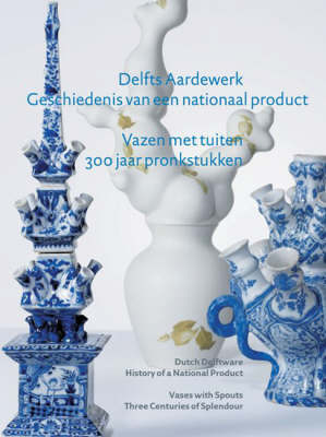 Vases with Spouts: Three Centuries of Splendour - Dutch Delftware - History of a National Product (Hardback)
