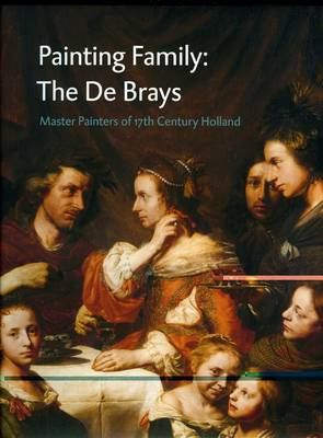 Paint Family: The De Brays: Masters of 17th Century Holland (Hardback)