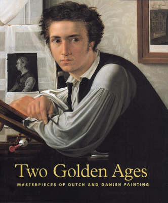 Two Golden Ages: Masterpieces of Dutch and Danish Painting (Paperback)