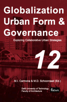 Exploring Collaborative Urban Strategies - Globalization Urban Form and Governance S. v. 12 (Paperback)