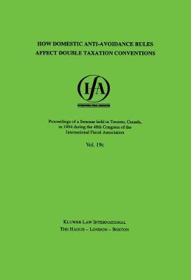 How Domestic Anti-Avoidance Rules Affect Double Taxation Conventions - IFA Congress Seminar S. No. 19C (Paperback)