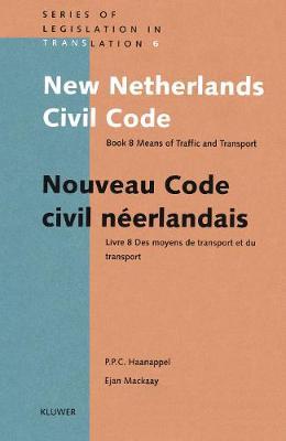 New Netherlands Civil Code: Means of Traffic and Transport Bk. 8 - Legislation in Translation v. 6 (Hardback)