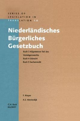 Niederlandisches Burgerliches Gesetzbuch: Allgemeiner Teil des Vermogensrecht, Erbrecht, Sachenrecht Bucher 3-5 - Series Legislation in Translation v. 10 (Hardback)