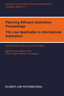Planning Efficient Arbitration Proceedings: The Law Applicable in International Arbitration - ICCA Congress, Vienna, 1994 - ICCA Congress S. v. 7 (Paperback)