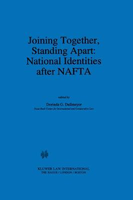 Joining Together, Standing Apart: National Identities After NAFTA - NAFTA Law & Policy S. v. 4 (Hardback)