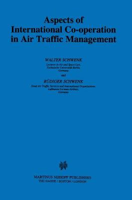 Aspects of International Cooperation in Air Traffic Management - Utrecht Studies in Air & Space Law S. v. 17 (Hardback)