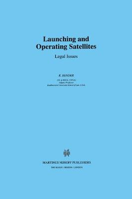 Launching and Operating Satellites: Legal Issues - Utrecht Studies in Air & Space Law S. v. 18 (Hardback)