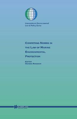 Competing Norms in the Law of Marine Environmental Protection: Focus on Ship Safety and Pollution Prevention (Hardback)
