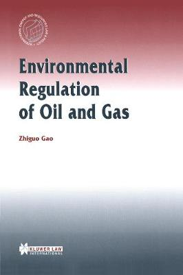 Environmental Regulation of Oil and Gas - International Energy & Resources Law & Policy S. v. 11 (Hardback)