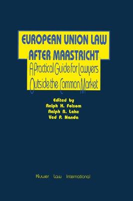 European Union Law After Maastricht: Practical Guide for Lawyers Outside the Common Market (Hardback)