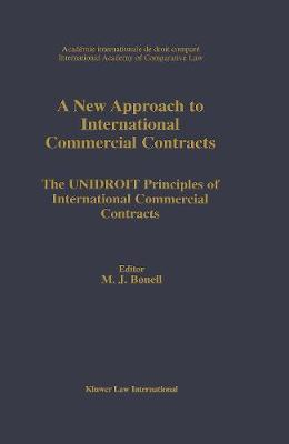 A New Approach to International Commercial Contracts: The UNIDROIT Principles of International Contracts (Hardback)