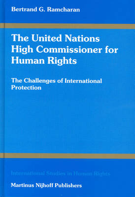 The United Nations High Commissioner for Human Rights: The Challenges of International Protection - International Studies in Human Rights 71 (Hardback)