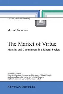 The Market of Virtue: Morality and Commitment in a Liberal Society - Law and Philosophy Library 60 (Hardback)