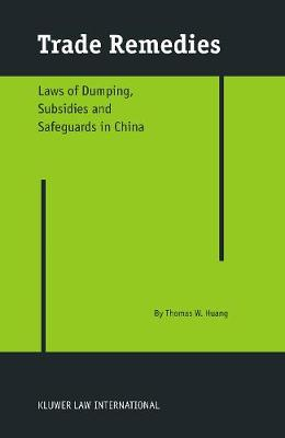 Trade Remedies: Laws of Dumping, Subsidies and Safeguards in China (Hardback)
