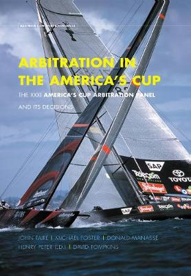 Arbitration in the America's Cup: the Xxxi America's Cup Arbitration Panel and Its Decisions (Hardback)