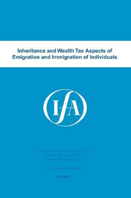 Inheritance and Wealth Tax Aspects of Emigration and Immigration of Individuals: Proceedings of a Seminar Held in Oslo, in 2002 during the 56th Congress of the International Fiscal Association - IFA seminar series 27A (Paperback)