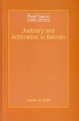 Judiciary and Arbitration in Bahrain: A Historical and Analytical Study - Arab and Islamic Laws Series 25 (Hardback)